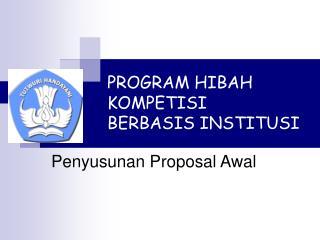 PROGRAM HIBAH KOMPETISI BERBASIS INSTITUSI