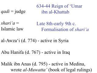 qadi  = judge shari ' a  = Islamic law al-Awza ' i (d. 774) - active in Syria