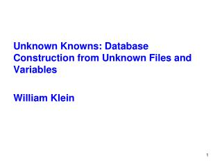 Unknown Knowns: Database Construction from Unknown Files and Variables William Klein