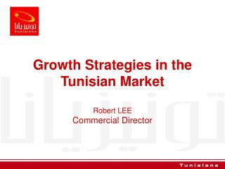 Growth Strategies in the Tunisian Market Robert LEE Commercial Director