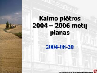 Kaimo plėtros  2004 – 2006 metų plan as 2004-08-20