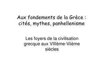 Aux fondements de la Grèce : cités, mythes, panhellenisme