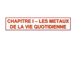 CHAPITRE I – LES METAUX DE LA VIE QUOTIDIENNE
