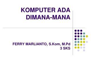 KOMPUTER  ADA DIMANA-MANA