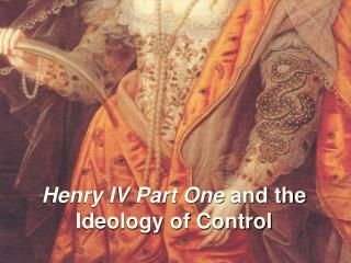 Henry IV Part One  and the Ideology of Control