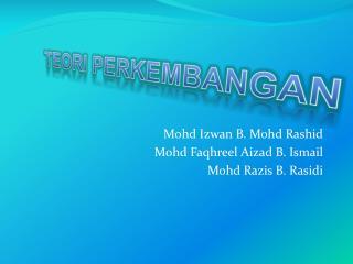 Mohd Izwan B. Mohd Rashid Mohd Faqhreel Aizad B. Ismail  Mohd Razis B. Rasidi