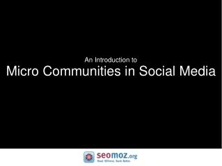 An Introduction to Micro Communities in Social Media