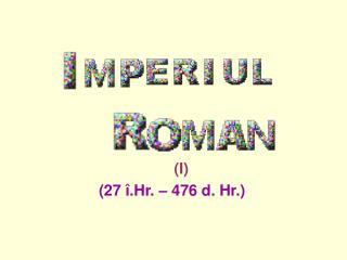 (27 î.Hr. – 476 d. Hr.)