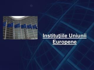 Instituţiile Uniunii Europene