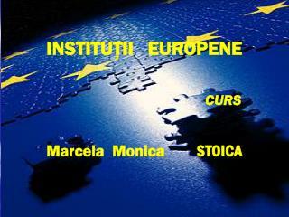 INSTITU Ţ II    EUROPENE CURS Marcela  Monica STOICA