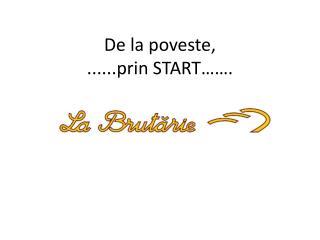 De la  poveste ,  ...... prin  START…….