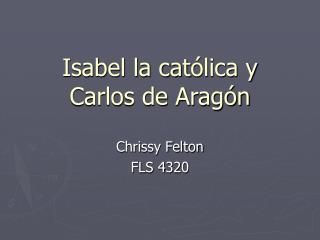 Isabel la cat ólica y Carlos de Aragón