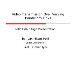 Video Transmission Over Varying Bandwidth Links