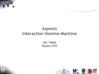 Aspects Interaction Homme-Machine LRI / INRIA Équipe AVIZ