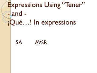 "Expressions Using ""Tener"" - and - ¡Qué…! In expressions"