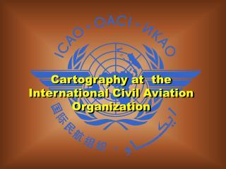 Cartography at  the International Civil Aviation Organization