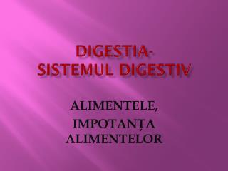 DIGESTIA- SISTEMUL DIGESTIV