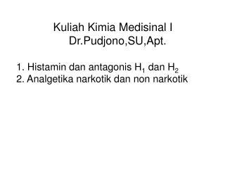 Kuliah Kimia Medisinal I     Dr.Pudjono,SU,Apt. 1. Histamin dan antagonis H 1  dan H 2
