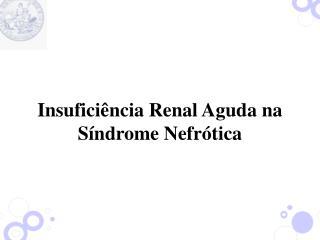 Insufici ncia Renal Aguda na S ndrome Nefr tica