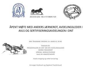 ÅPENT MØTE MED ANDERS JÆRNEROT, AVDELINGSLEDER I AVLS OG SERTIFISERINGSAVDELINGEN I DNT