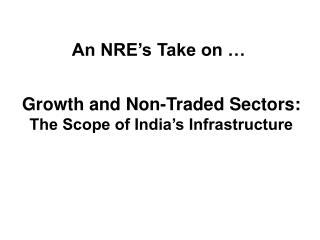 Growth and Non-Traded Sectors:  The Scope of India's Infrastructure