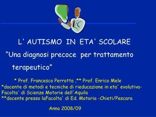 L' AUTISMO  IN  ETA' SCOLARE   �Una diagnosi precoce  per trattamento