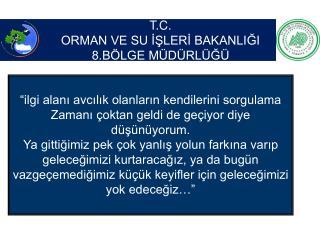 T.C. ORMAN VE SU İŞLERİ BAKANLIĞI  8.BÖLGE MÜDÜRLÜĞÜ