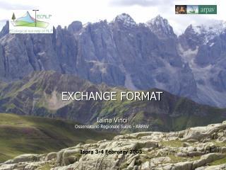 EXCHANGE FORMAT Ialina Vinci  Osservatorio Regionale Suolo - ARPAV