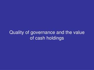 Quality of governance and the value  of cash holdings