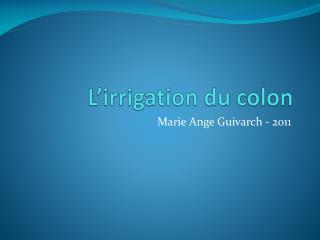 L'irrigation du colon