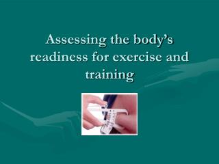 Assessing the body's readiness for exercise and training