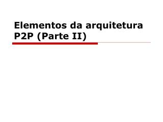 Elementos da arquitetura P2P (Parte II)