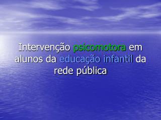Intervenção  psicomotora  em alunos da  educação infantil  da               rede pública