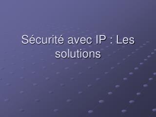 Sécurité avec IP : Les solutions