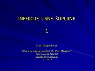 INFEKCIJE  USNE  ŠUPLJINE 1 dr.sc. Dragan Lepur