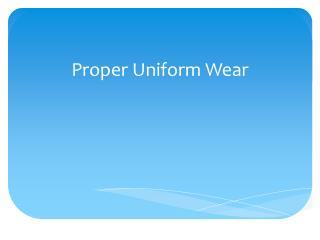 Proper Uniform Wear