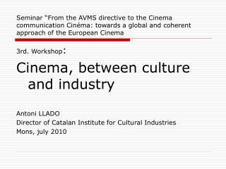 3rd. Workshop : Cinema, between culture and industry Antoni LLADO