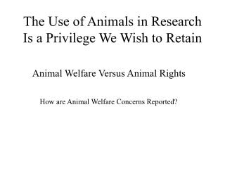 The Use of Animals in Research Is a Privilege We Wish to Retain