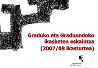 Graduko eta Graduondoko ikasketen eskaintza  (2007/08 ikasturtea)