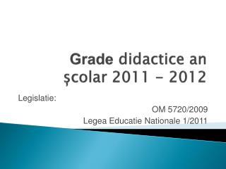Grade  didactice an  școlar 2011 - 2012