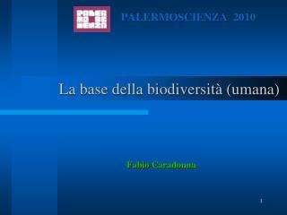 La base della biodiversit� (umana)