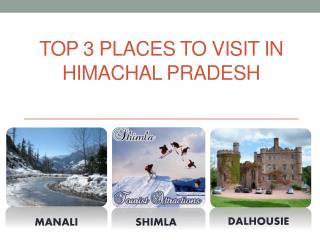 Top 3 Places to Visit in Himachal Pradesh