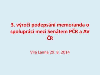 3. v�ro?� podeps�n�  memoranda  o spolupr�ci mezi Sen�tem P?R a AV ?R