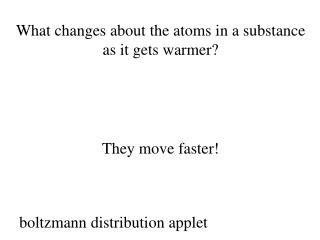 What changes about the atoms in a substance as it gets warmer?