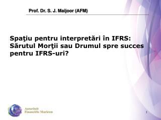 Spa ţiu pentru interpretări în IFRS: Sărutul Morţii sau Drumul spre succes pentru IFRS-uri?