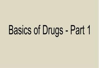 Basics of Drugs - Part 1