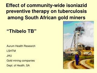 """Thibelo TB"" Aurum Health Research LSHTM JHU Gold mining companies Dept. of Health, SA"