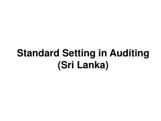 Standard Setting in Auditing (Sri Lanka)