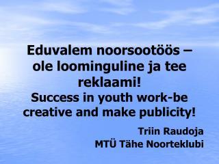 Triin Raudoja MTÜ Tähe Noorteklubi