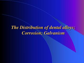 The Distribution of dental alloys ;  Corrosion ;  Galvanism